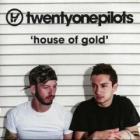 House of Gold - Twenty One Pilots