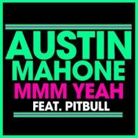 Mmm Yeah - Austin Mahone