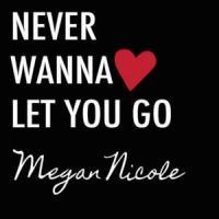 'Never wanna let you go' de Megan Nicole