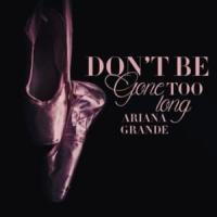 Don't Be Gone Too Long de Ariana Grande
