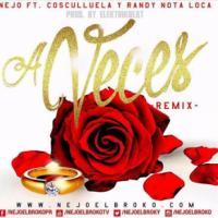 A VECES (REMIX) (ÑEJO FT RANDY Y COSCULLUELA) letra COSCULLUELA