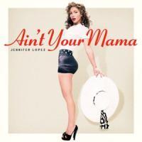 Canción 'Ain't Your Mama' interpretada por Jennifer Lopez