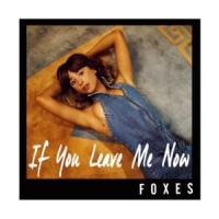Canción 'If You Leave Me Now' interpretada por Foxes