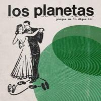 Canción 'Porque Me lo Digas Tú' interpretada por Los Planetas