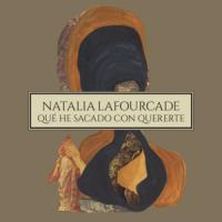 Qué He Sacado Con Quererte de Natalia Lafourcade