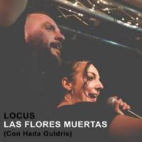 Canción 'Las flores muertas' interpretada por Locus