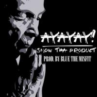 AyAyAy! - Snow Tha Product