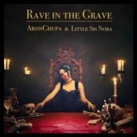 RAVE IN THE GRAVE letra ARONCHUPA