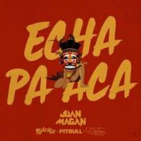 Echa Pa Aca - Juán Magán