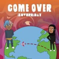 Canción 'Come Over' interpretada por iLOVEFRiDAY