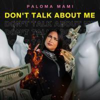 Canción 'Don't Talk About Me' interpretada por Paloma Mami