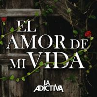 Canción 'El Amor De Mi Vida' interpretada por La Adictiva