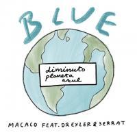 Canción 'Blue Diminuto Planeta Azul' interpretada por Macaco