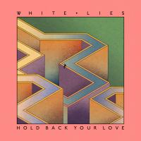 HOLD BACK YOUR LOVE letra WHITE LIES