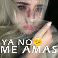 Ya no me amas de Elias Ayaviri