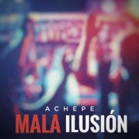 'Mala ilusión' de Achepe