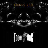 Tienes Eso - Toser One