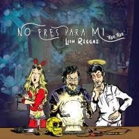 No Eres Para Mi (Bye Bye) - Lion Reggae