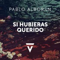 SI HUBIERAS QUERIDO letra PABLO ALBORÁN