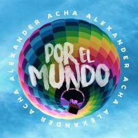 POR EL MUNDO letra ALEXANDER ACHA