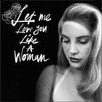 LET ME LOVE YOU LIKE A WOMAN letra LANA DEL REY