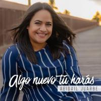 Algo Nuevo Tú Harás - Abigail Juarbe