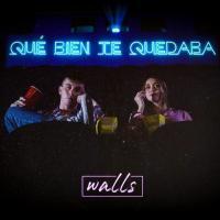'Qué Bien Te Quedaba' de Walls