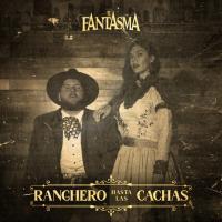 Ranchero Hasta Las Cachas - El Fantasma