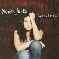 What Am I To You de Norah Jones
