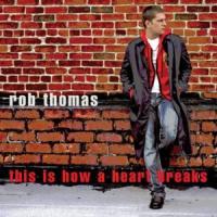 Canción 'This is how a heart breaks' interpretada por Rob Thomas