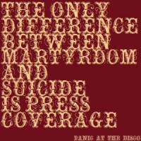 The only difference between martyrdom and suicide is press coverage de Panic! At The Disco