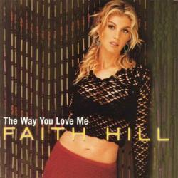 The Way You Love Me - Faith Hill