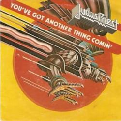 You've got another thing comin' - Judas Priest