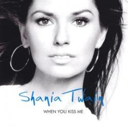 When You Kiss Me - Shania Twain