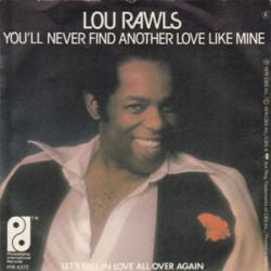 Youll Never Find Another Love Like Mine - Lou Rawls