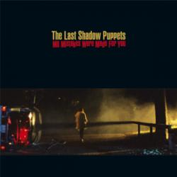 My Mistakes were made for You - The Last Shadow Puppets