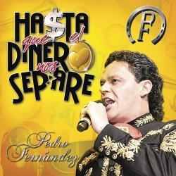 Hasta Que El Dinero Nos Separe - Pedro Fernández