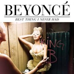 Best thing I never had - Beyoncé