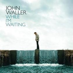 While I'm Waiting - John Waller