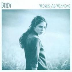 Words As Weapons - Birdy