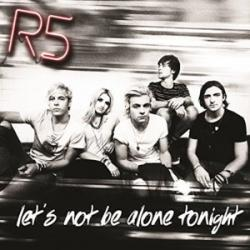 Let's Not Be Alone Tonight - R5