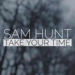 Take Your Time - Sam Hunt