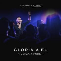 Gloria a Él Fuerza y Poder - Evan Craft
