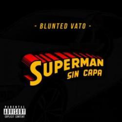 Superman sin capa - Blunted Vato