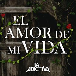 El Amor De Mi Vida Letra La Adictiva Musica Com