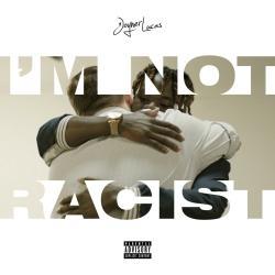 Imagen de la canción 'I'm Not Racist'
