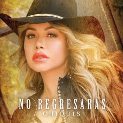 No Regresarás - Chiquis Rivera
