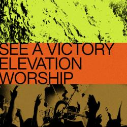 See A Victory - Elevation Worship