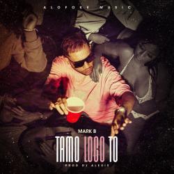 Tamo' Loco To' - Mark B