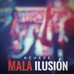 Mala ilusión - Achepe
